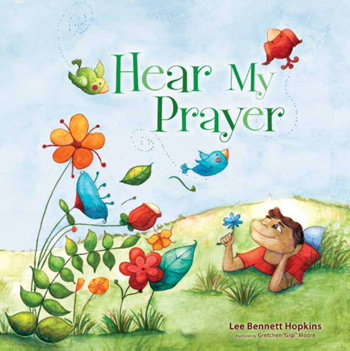 Hear My Prayer By: Lee Bennett   Hopkins