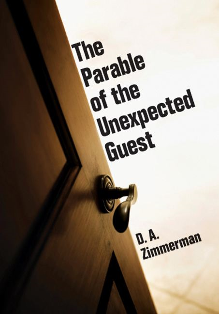 The Parable of the Unexpected Guest By: D. A. Zimmerman