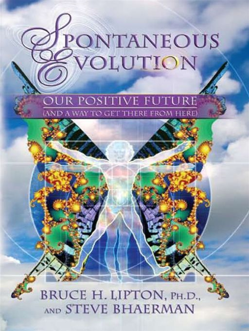 Spontaneous Evolution By: Bruce Lipton and Steve Bhaerman