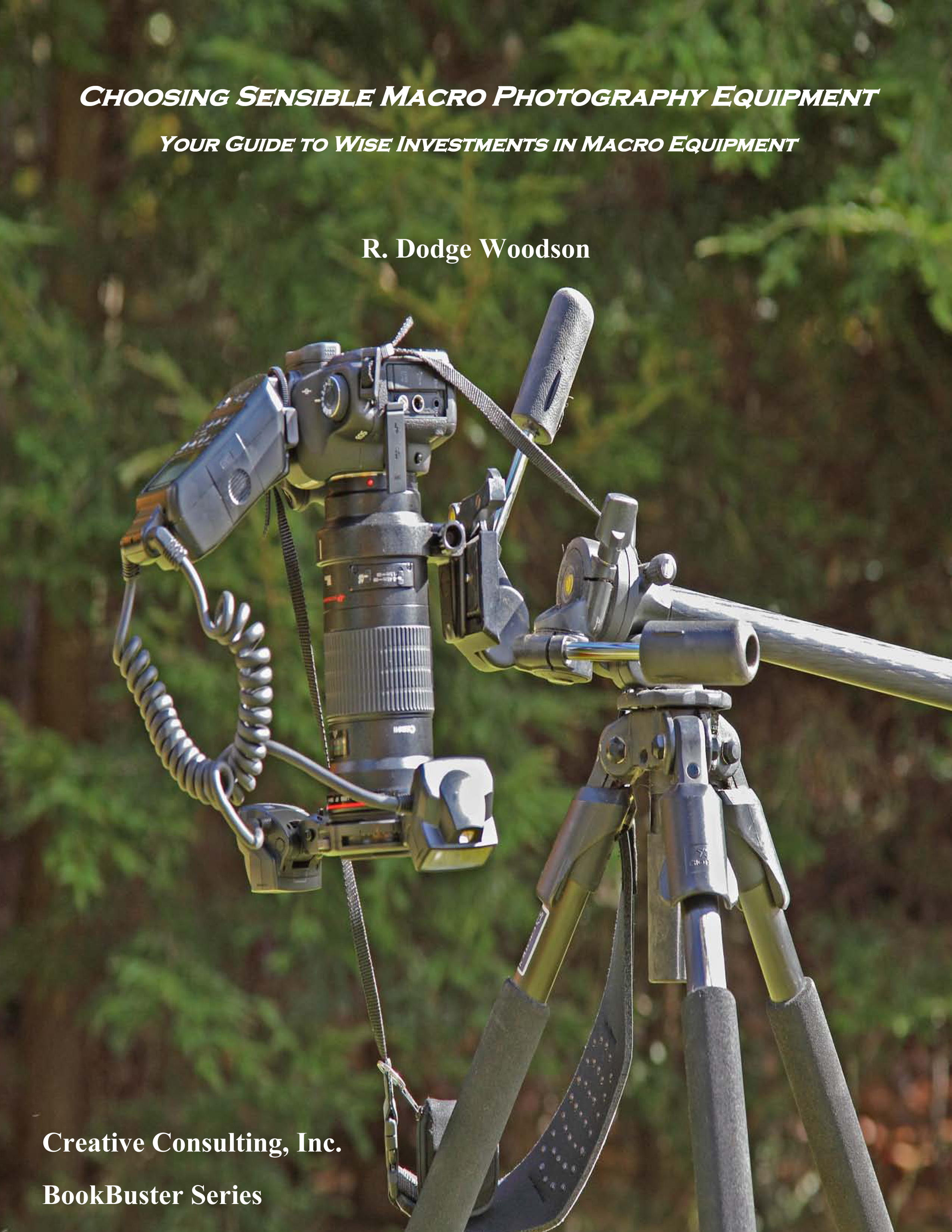 Choosing Sensible Macro Photography Equipment: Your Guide to Wise Investments in Macro Equipment By: R. Dodge Woodson