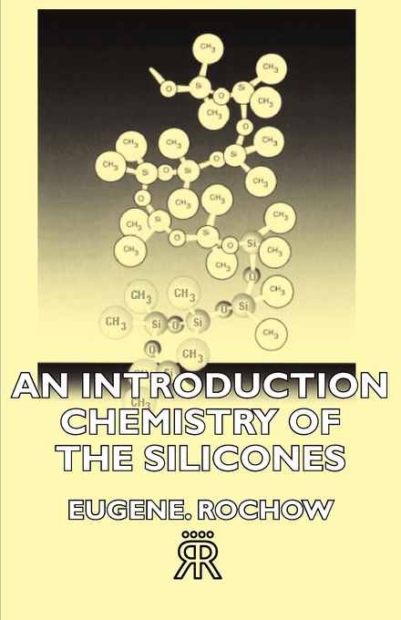 An Introduction Chemistry Of The Silicones By: Eugene. Rochow