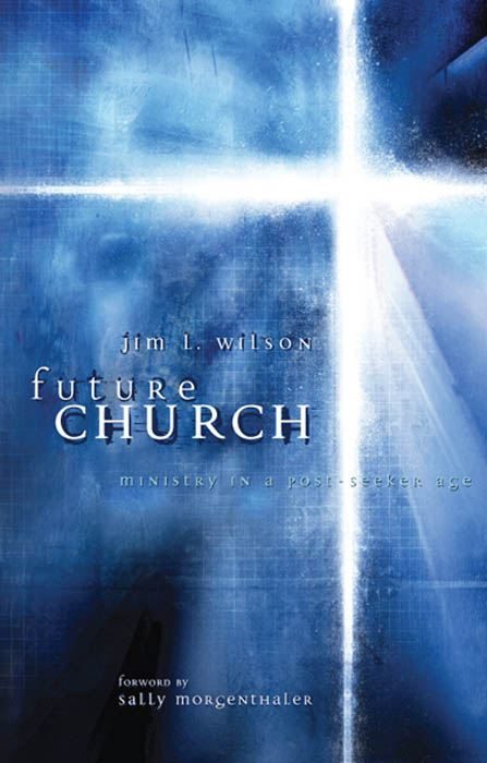 Future Church: Ministry in a Post-Seeker Age
