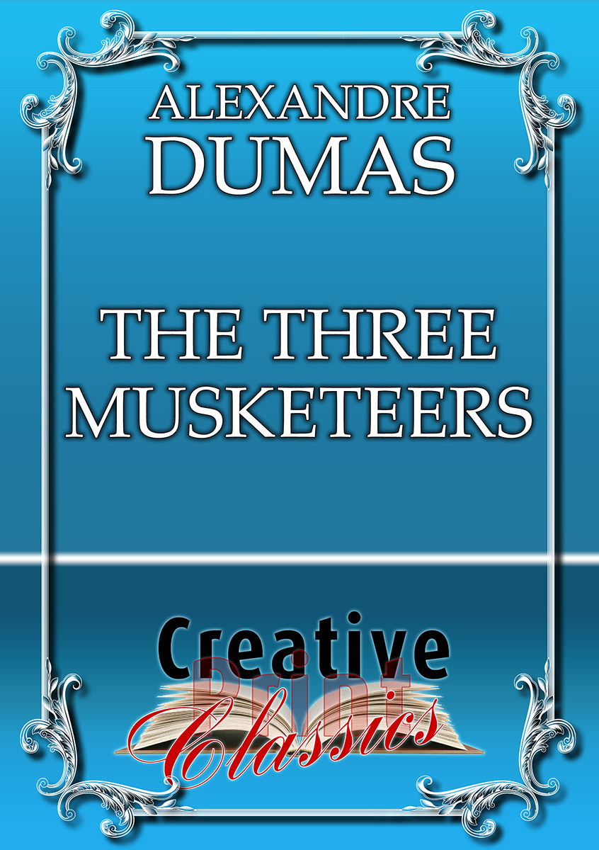The Three Musketeers By: Alexandre Dumas & Creative Print Classics