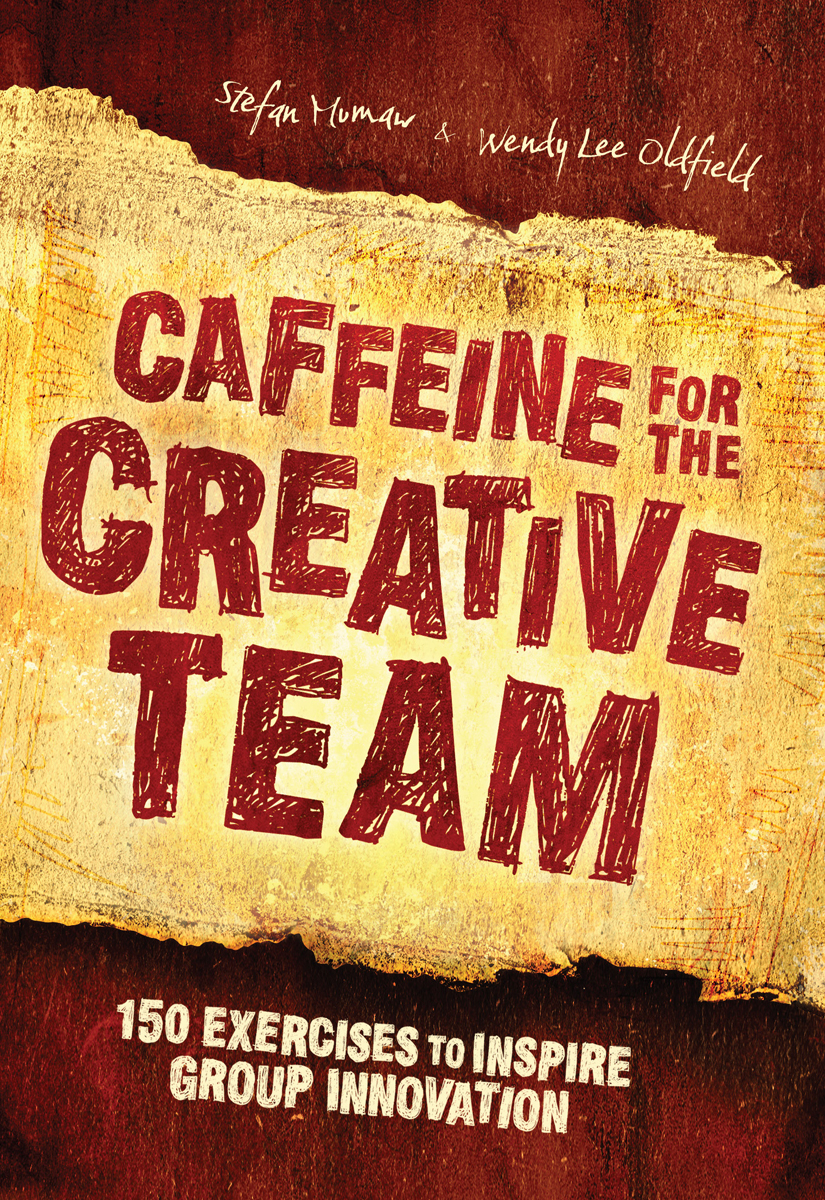 Caffeine for the Creative Team: 200 Exercises to Inspire Group Innovation 200 Exercises to Inspire Group Innovation