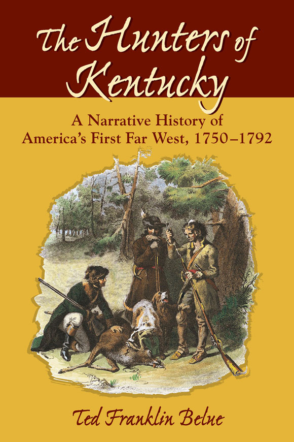 The Hunters of Kentucky: A Narrative History of America's First Far West, 1750-1792