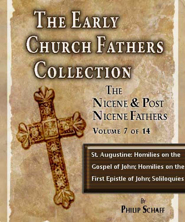 Early Church Fathers - Post Nicene Fathers Volume 7-St. Augustin: Homilies on the Gospel of John; Homilies on the First Epistle of John; Soliloquies