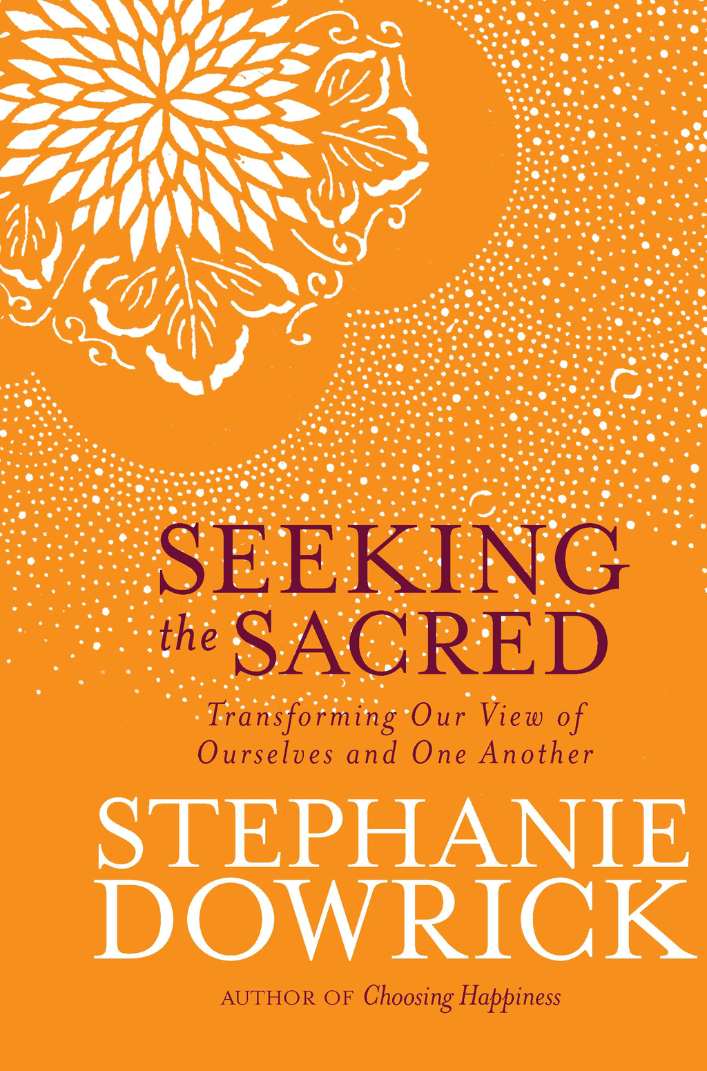 Seeking the Sacred By: Stephanie Dowrick