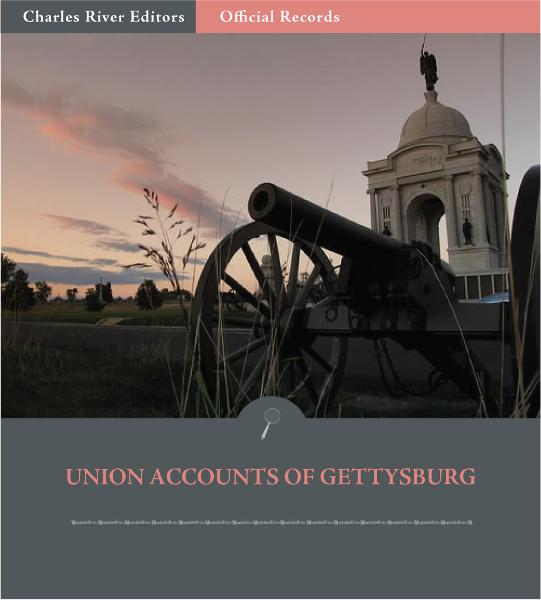 Official Records of the Union and Confederate Armies: Union Generals Accounts of the Battle of Gettysburg