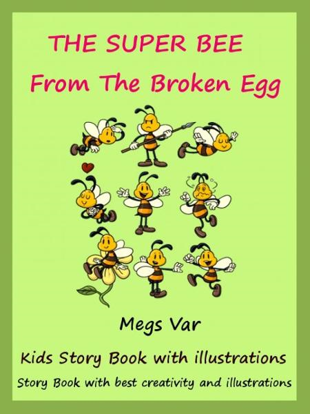 Kids Story Book The Super Bee: The Super Bee From The Broken Egg By: Megs Var