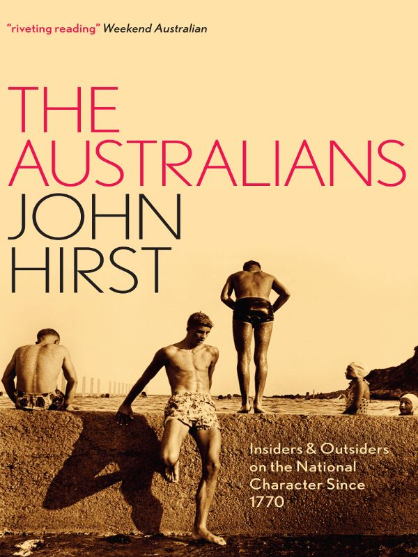 The Australians: Insiders and Outsiders on the National Character since 1770 By: John Hirst