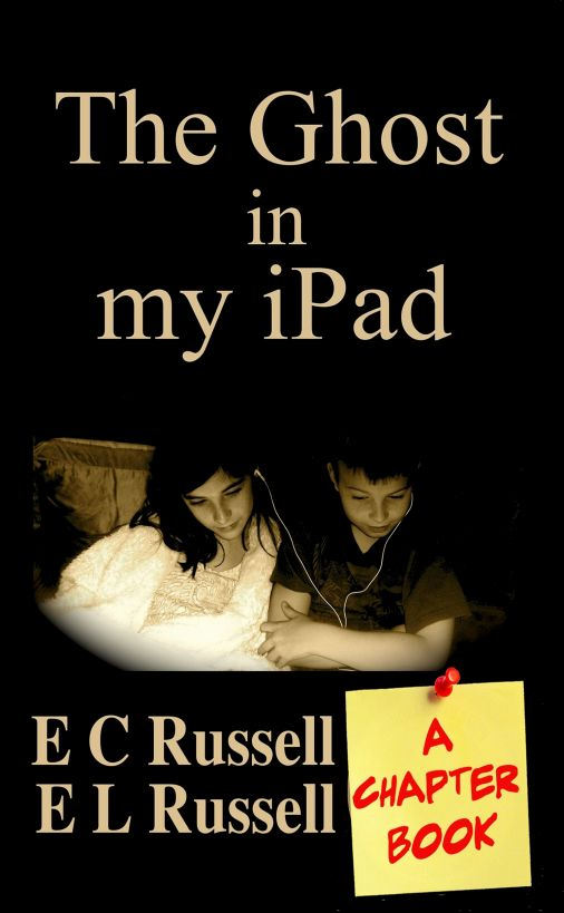 The Ghost in my iPad: A Chapter Book By: E L Russell