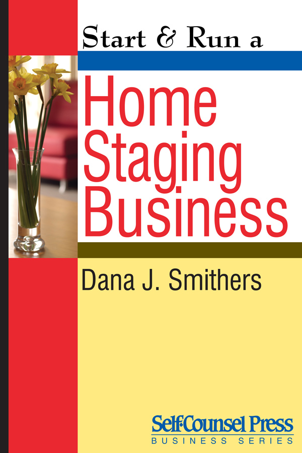 Start & Run a Home Staging Business By: Dana J. Smithers