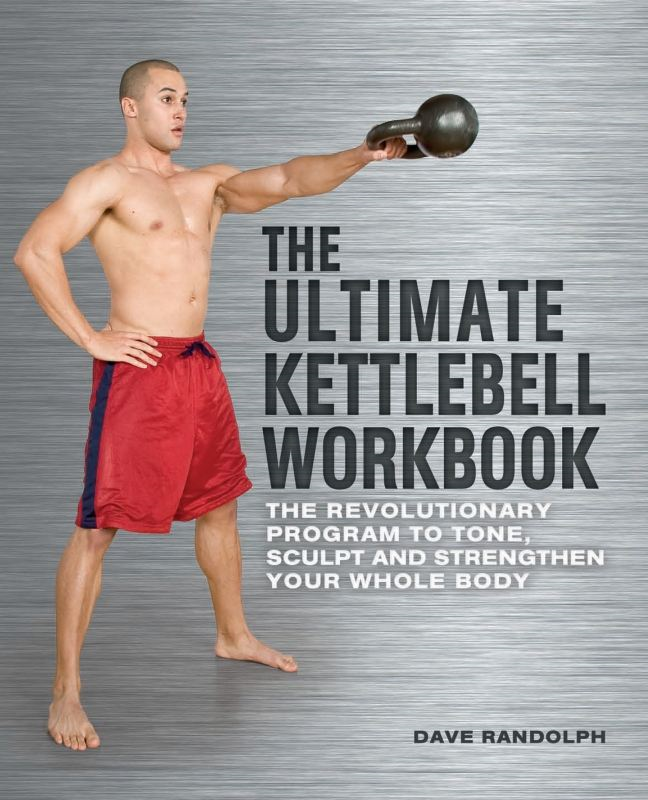 The Ultimate Kettlebells Workbook By: Dave Randolph