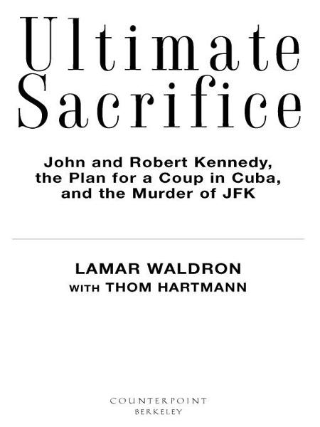 Ultimate Sacrifice: John and Robert Kennedy, the Plan for a Coup in Cuba, and the Murder of JFK By: Lamar Waldron