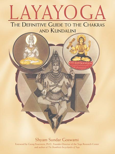 Layayoga: The Definitive Guide to the Chakras and Kundalini By: Shyam Sundar Goswami