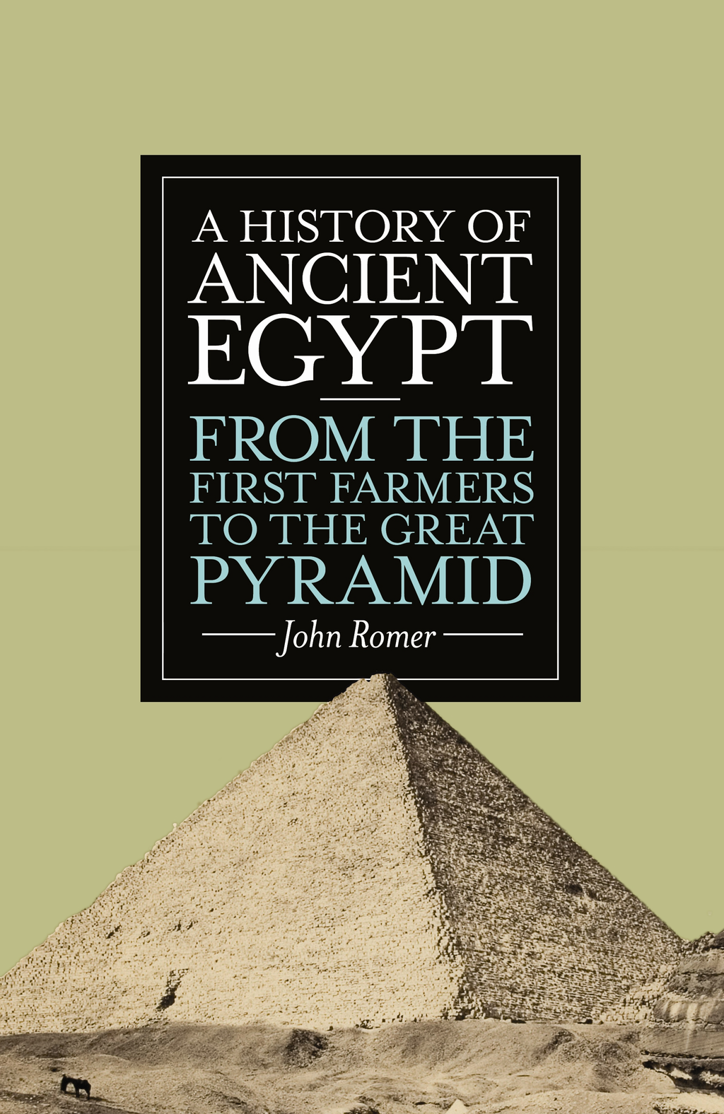 A History of Ancient Egypt From the First Farmers to the Great Pyramid