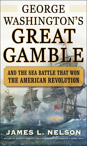 George Washington's Great Gamble : And the Sea Battle That Won the American Revolution: And the Sea Battle That Won the American Revolution