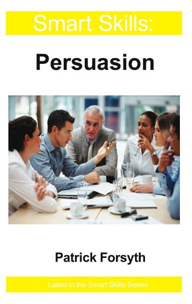 Smart Skills: Persuasion By: Patrick Forsyth