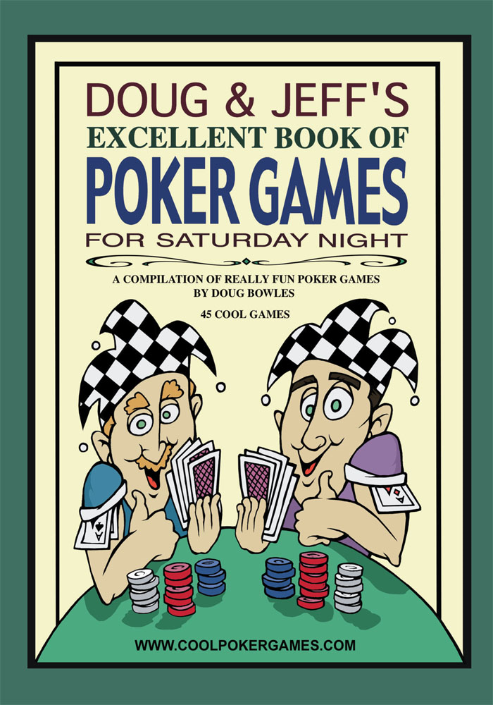 DOUG & JEFF'S EXCELLENT BOOK OF POKER GAMES FOR SATURDAY NIGHT