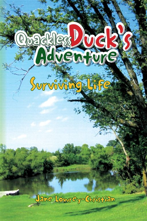 Quackless Duck's Adventure By: Jane Lowrey-Christian