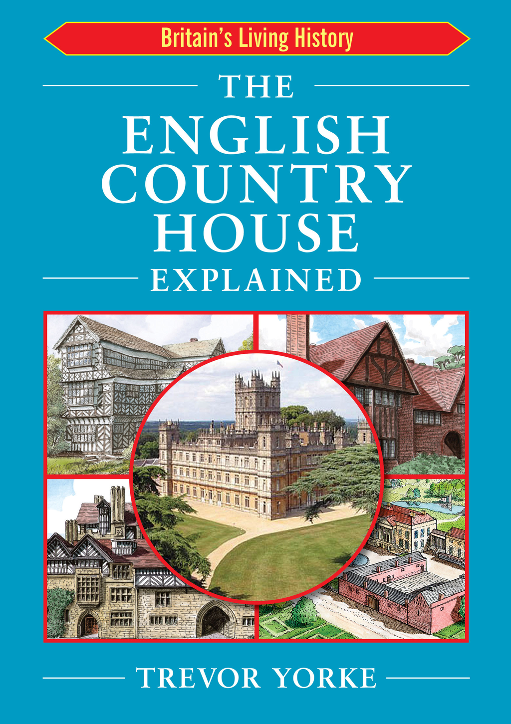 The English Country House Explained By: Mr Trevor Yorke
