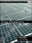 Practical Code Generation in .NET: Covering Visual Studio 2005, 2008, and 2010 By: Peter Vogel
