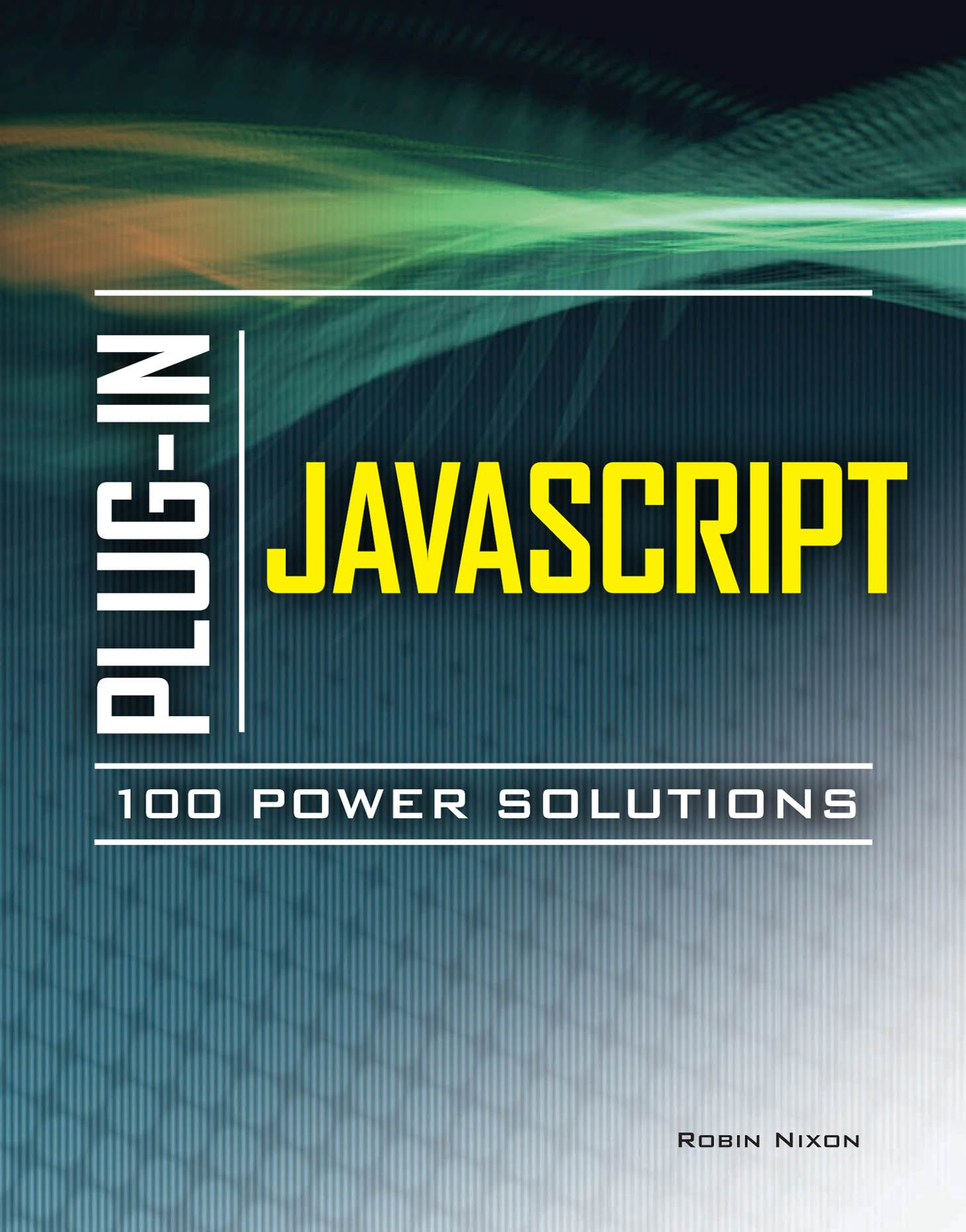 Plug-In JavaScript 100 Power Solutions By: Robin Nixon