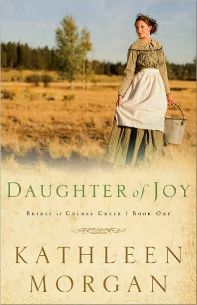 Daughter of Joy (Brides of Culdee Creek Book #1) By: Kathleen Morgan