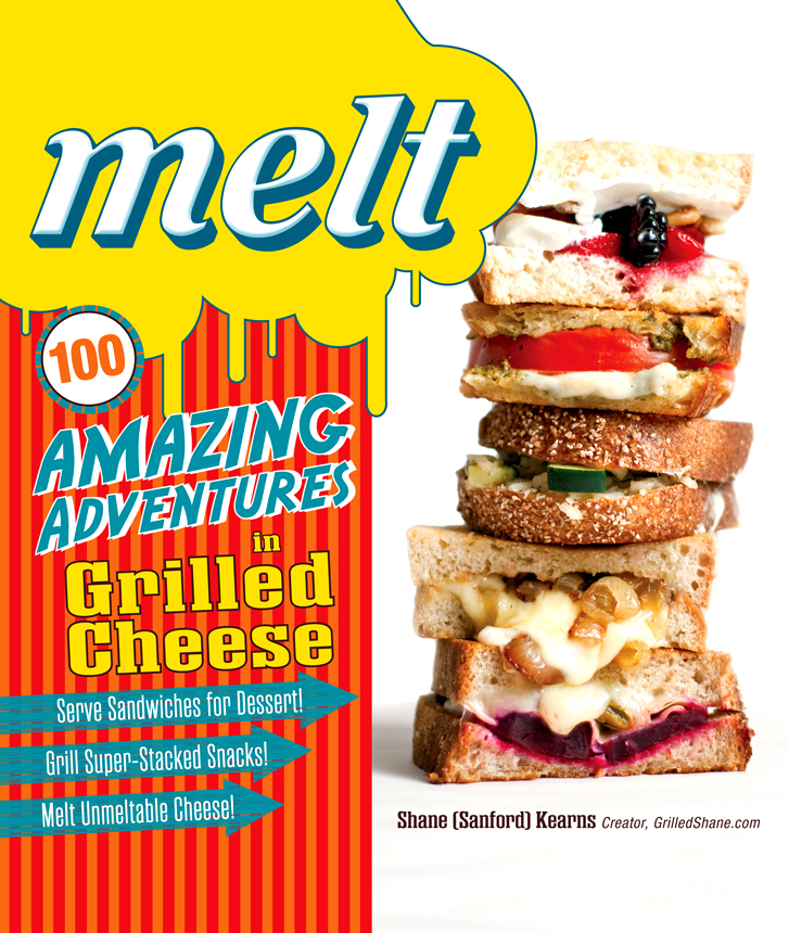Melt: 100 Amazing Adventures in Grilled Cheese