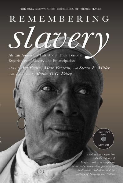 Remembering Slavery: African Americans Talk About Their Personal Experiences of Slavery and Freedom By: