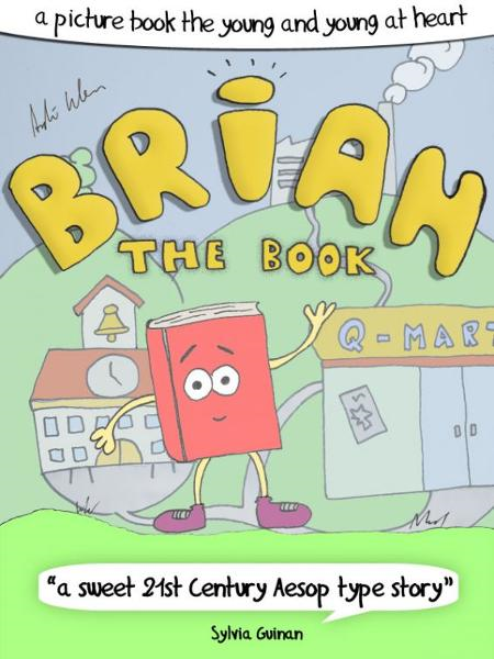 Brian The Book or: How The Books Learned To Love The Future - A Picture Book For The Young And Young At Heart