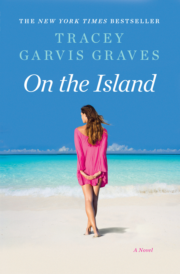 On the Island: A Novel By: Tracey Garvis Graves