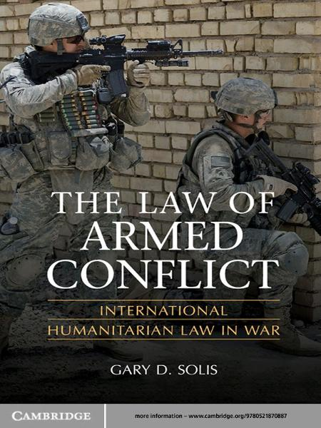 The Law of Armed Conflict By: Gary D. Solis