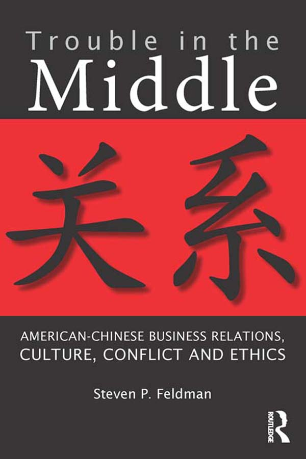 Trouble in the Middle: American-Chinese Business Relations, Culture, Conflict, and Ethics