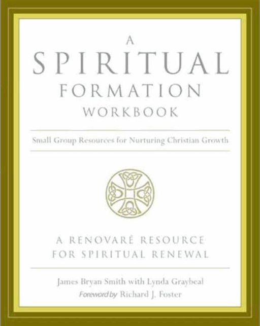 A Spiritual Formation Workbook - By: James Bryan Smith,Richard J. Foster