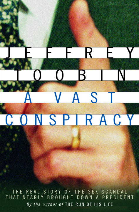 A Vast Conspiracy By: Jeffrey Toobin
