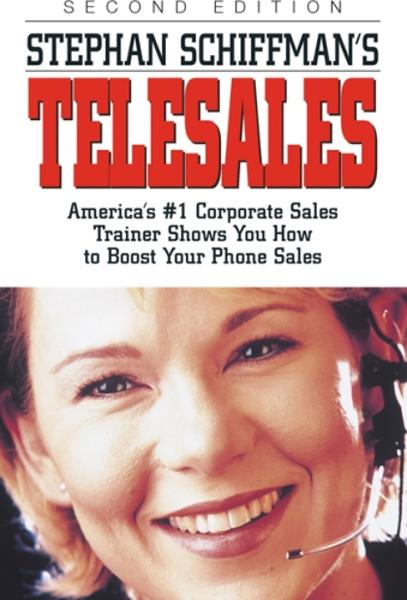 Stephan Schiffman's Telesales: America's #1 Corporate Sales Trainer Shows You How to Boost Your Phone Sales By: Stephan Schiffman