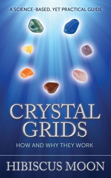 Crystal Grids: How and Why They Work By: Hibiscus Moon