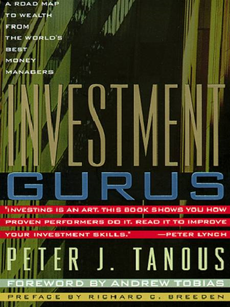 Investment Gurus: A Road Map to Wealth from the World's Best Money Managers By: Peter Tanous