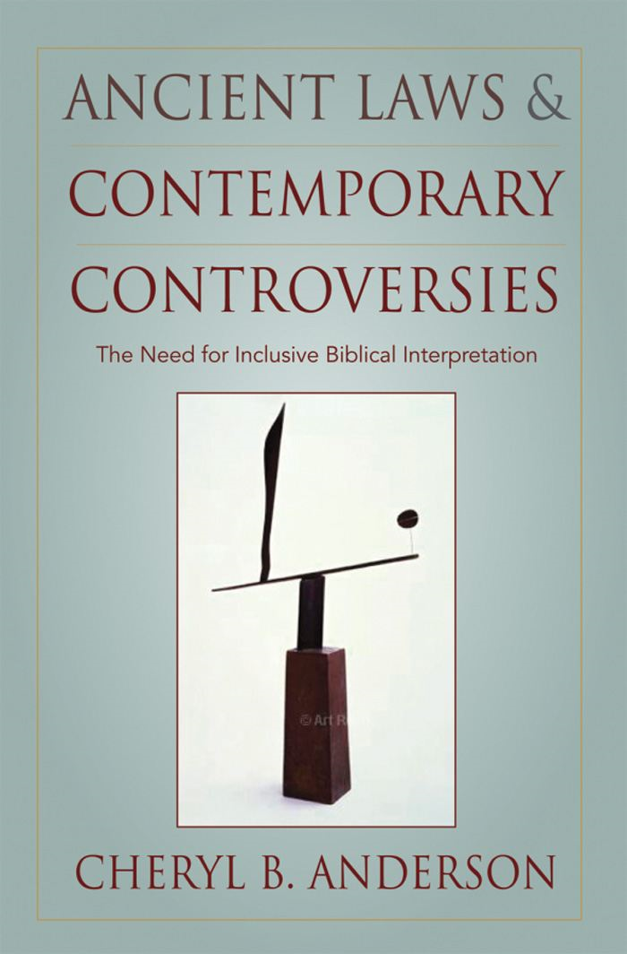 Ancient Laws and Contemporary Controversies : The Need for Inclusive Biblical Interpretation