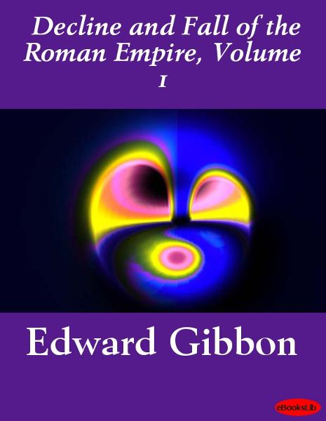 Decline and Fall of the Roman Empire, Volume 1 By: Edward Gibbon