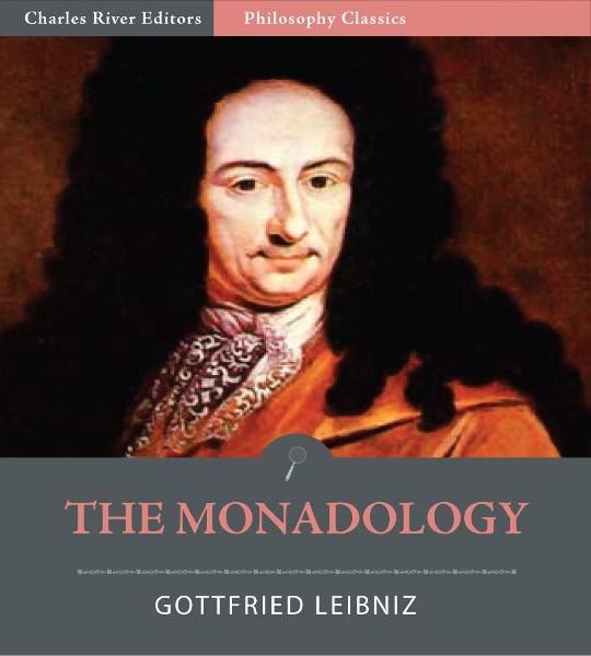 The Monadology  By: Gottfried Wilhelm Leibniz