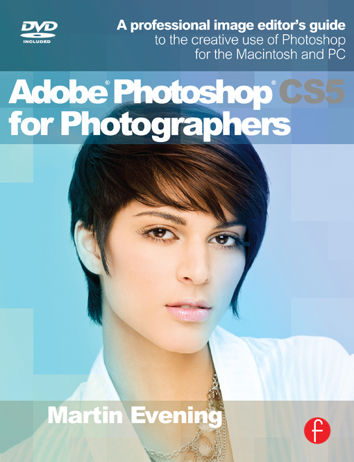 Adobe Photoshop CS5 for Photographers A Professional Image Editor's Guide to the Creative use of Photoshop for the Macintosh and PC