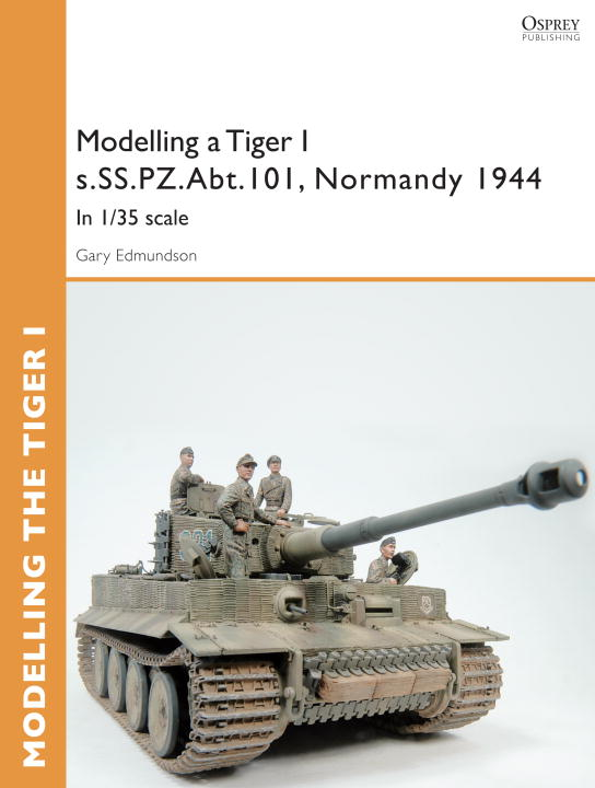 Modelling a Tiger I s.SS.PZ.Abt.101, Normandy 1944 By: Gary Edmundson