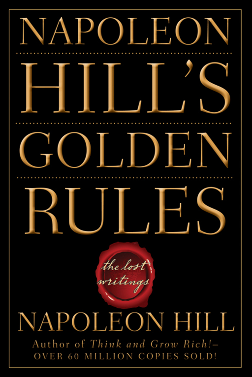 Napoleon Hill's Golden Rules By: Napoleon Hill