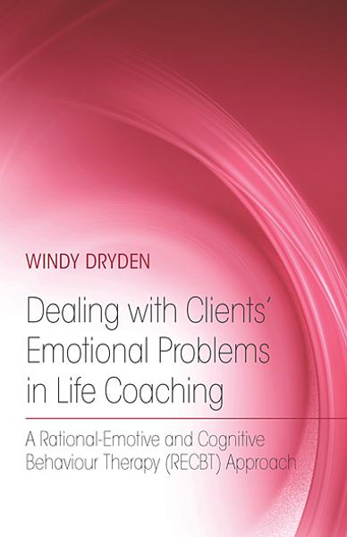 Dealing with Clients' Emotional Problems in Life Coaching By: Windy Dryden