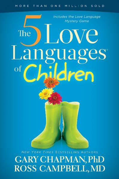 The 5 Love Languages of Children By: Gary D Chapman,Ross Campbell