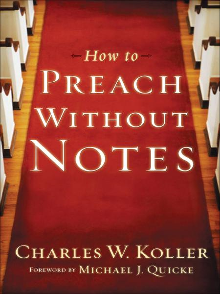 How to Preach without Notes By: Charles W. Koller
