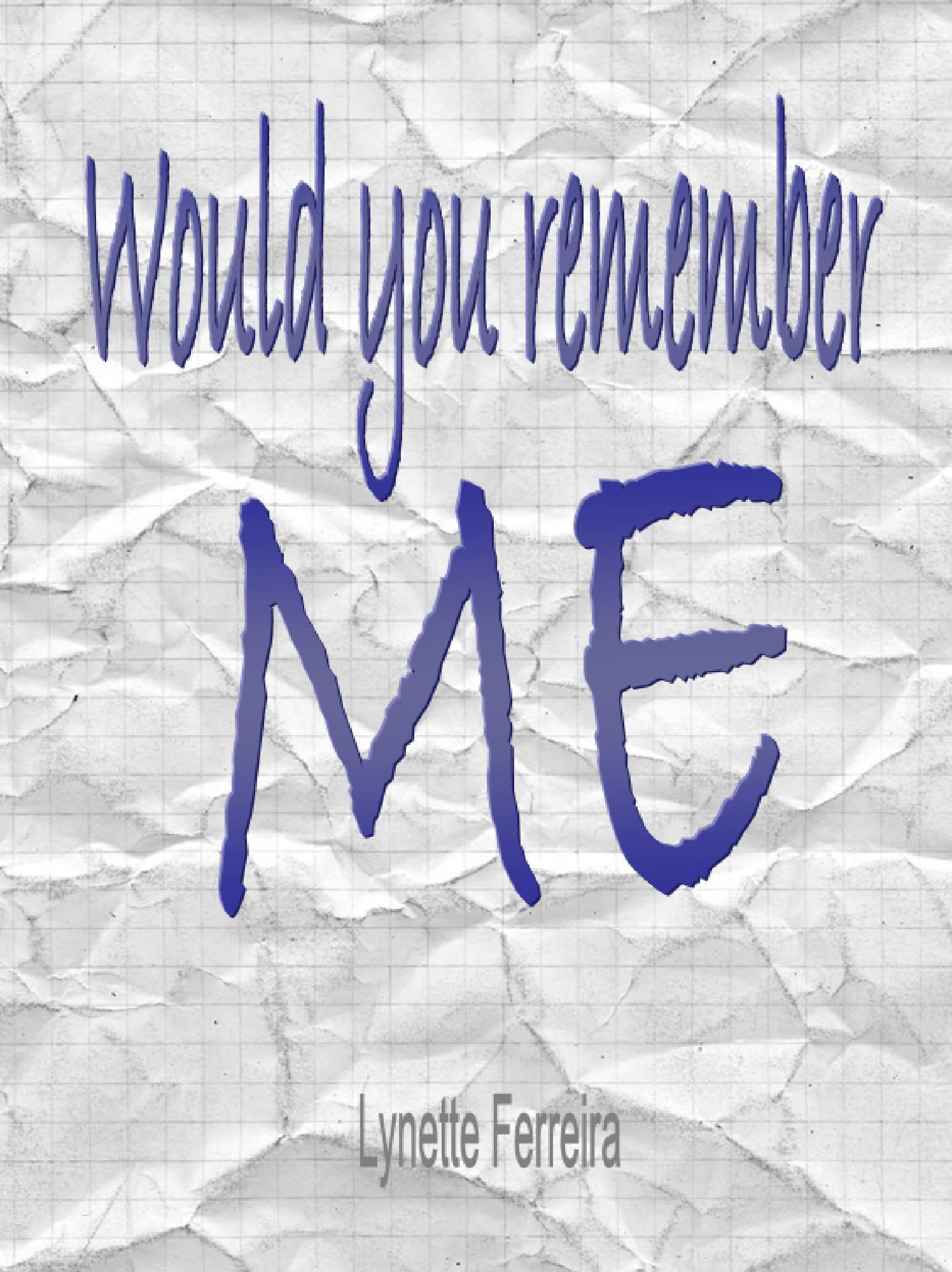 Would you remember Me By: Lynette Ferreira