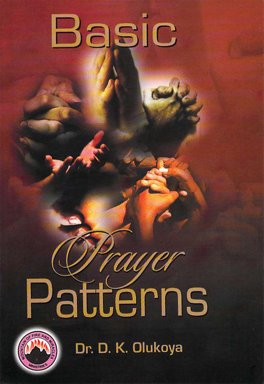 Basic Prayer Pattern By: Dr. D. K. Olukoya